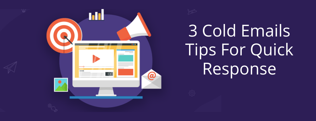 3 Cold Emails Tips For Quick Response