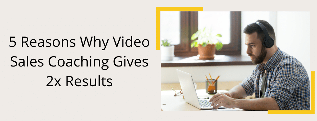 5 reasons why video sales coaching gives 2x results