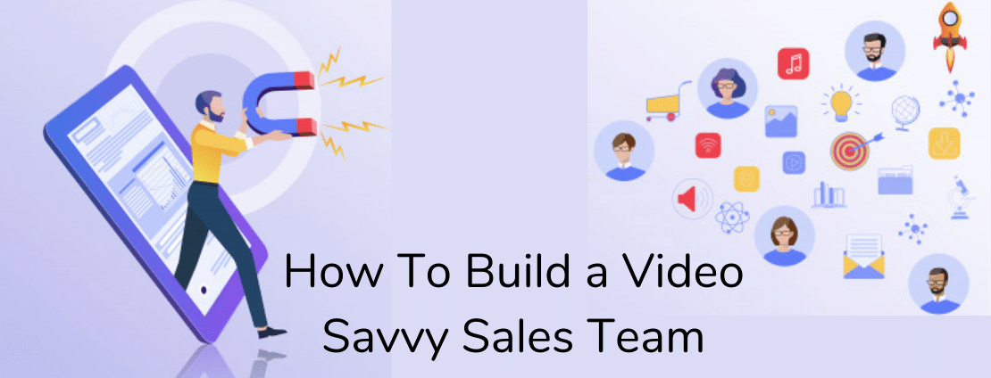 How to build a video savvy sales team